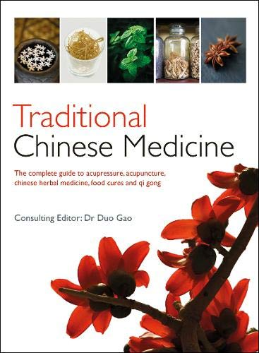 Traditional Chinese Medicine: The Complete Guide to Acupressure, Acupuncture, Chinese Herbal Medicine, Food Cures and Qi Gong ()