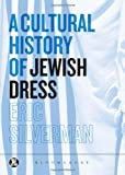 A Cultural History of Jewish Dress (Dress, Body, Culture)