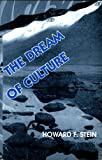 The Dream of Culture : Essays on Culture's Elusiveness, Stein, Howard F., 1885809026