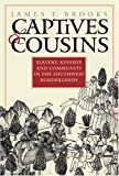 Captives and Cousins, James F. Brooks, 0807853828