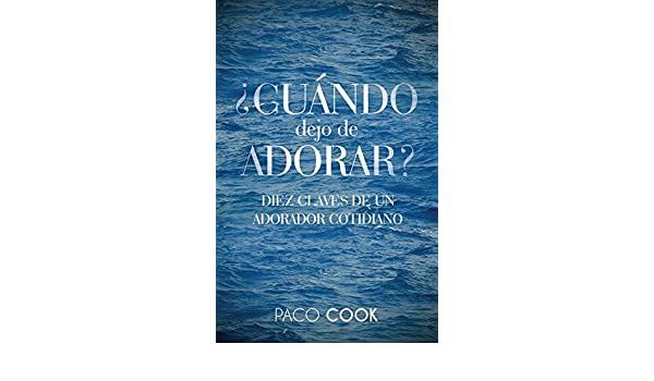 Diez claves de un adorador cotidiano (Spanish Edition) - Kindle edition by Paco Cook, Roy Kantun, Juan Spyker, James Wright, Nelson Rocha, Paco Garcia, ...