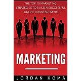 Internet Marketing: The Top 10 Strategies to Build a Successful Online Business Empire + 2 BONUS BOOKS (Marketing, Advertising, Online Advertising, Online Marketing, Internet Marketing)