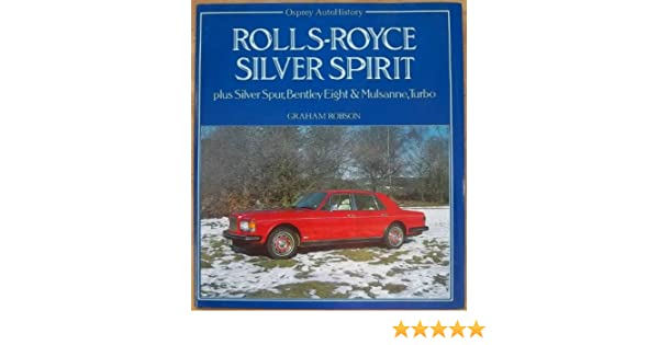 Rolls Royce Silver Spirit plus Silver Spur, Bentley Eight & Mulsanne, Turbo: Graham Robson: 9780850456219: Amazon.com: Books