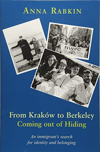 From Krakow to Berkeley: Coming out of Hiding: An immigrant's search for identity and belonging (Crossing Over Anna)