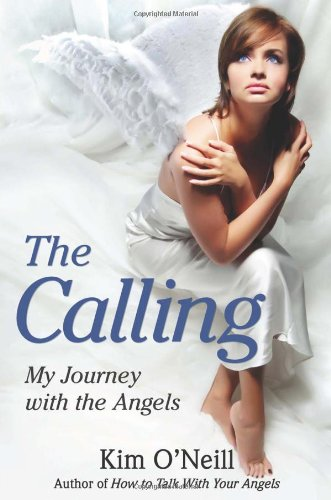 Calling: My Journey with the Angels: Amazon.es: ONeill, Kim ...