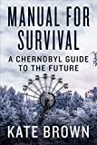 "Kate Brown, ""Manual for Survival: A Chernobyl Guide to the Future"" (Norton, 2019)"