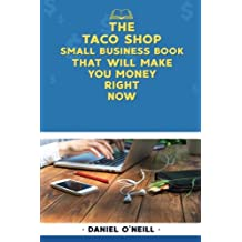 "The Taco Shop Small Business Book That Will Make You Money Right Now: A ""Sales Funnel"" Formula to 10X Your Business Even if You Don't Have Money or Time.. GUARANTEED."