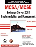 MCSA/MCSE: Exchange Server 2003 Implementation and Management Study Guide, Will Schmied and James Chellis, 0782143385