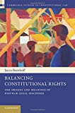 Balancing Constitutional Rights: The Origins and Meanings of Postwar Legal Discourse (Cambridge Studies in Constitutional Law)