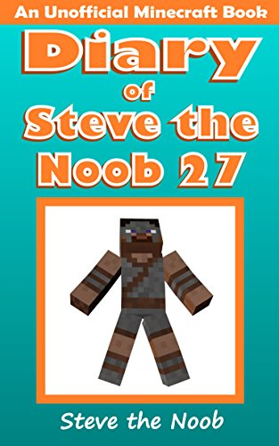 (Diary of Steve the Noob 27 (An Unofficial Minecraft Book) (Diary of Steve the Noob Collection))