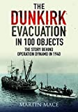 The Dunkirk Evacuation in 100 Objects: The Story Behind Operation Dynamo in 1940
