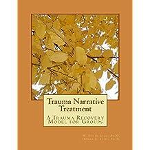 Trauma Narrative Treatment: A Trauma Recovery Model for Groups