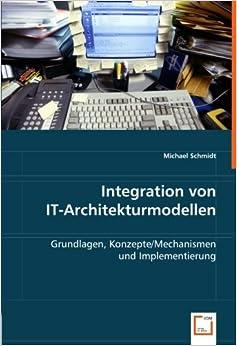 Integration von IT-Architekturmodellen: Grundlagen, Konzepte/Mechansimen und Implementierung