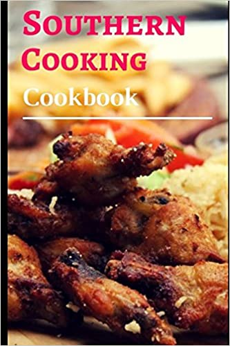 Southern Cooking Cookbook: Authentic And Delicious Southern