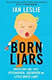 Born Liars: We All Do It But Which One Are You - Psychopath, Sociopath or Little White Liar?
