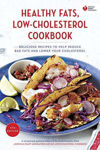Fat Low Heart Healthy - American Heart Association Healthy Fats, Low-Cholesterol Cookbook: Delicious Recipes to Help Reduce Bad Fats and Lower Your Cholesterol