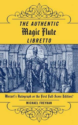 The Authentic Magic Flute Libretto: Mozart's Autograph or the First Full-Score Edition? by Scarecrow Press