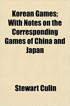 Book Korean Games: With Notes on the Corresponding Games of China and Japan