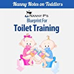 Toilet Training: A Nanny P Blueprint (Book 1)   Nanny P