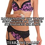 Impregnating the Virgin Step Daughter in Captivity: Step Father's Sex Slave | Terra Williams