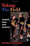 Taking the Field : Women, Men, and Sports, Messner, Michael A., 0816634483