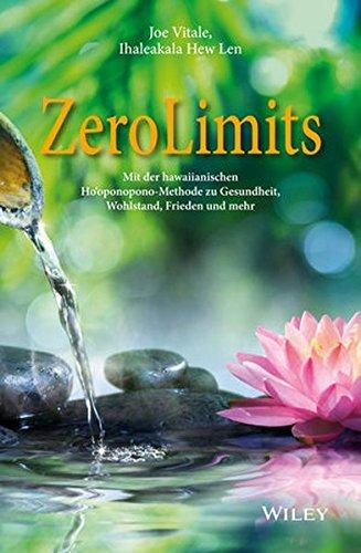 Zero Limits: Mit der hawaiianischen Ho'oponopono-Methode zu Gesundheit, Wohlstand, Frieden und mehr Taschenbuch – 10. August 2016 Joe Vitale Ihaleakala Hew Len Carsten Roth Wiley-VCH