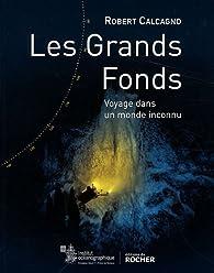 Les grands fonds marins : Voyage dans un monde inconnu par Robert Calcagno
