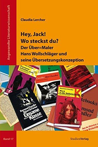 Hey, Jack! Wo steckst du?: Der Über=Maler Hans Wollschläger und seine Übersetzungskonzeption (Angewandte Literaturwissenschaft)