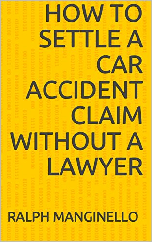 How To Settle A Car Accident Claim Without A Lawyer By Manginello Ralph