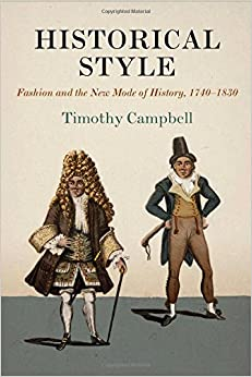 Historical Style: Fashion and the New Mode of History, 1740-1830 (Material Texts)