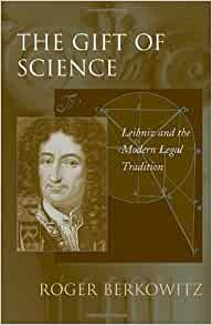 The Gift Of Science Leibniz And The Modern Legal Tradition