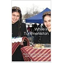 While in Turkmenistan: Basic etiquettes and manners while visiting Turkmenistan