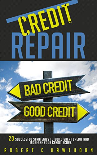 Credit Repair: How to Build Great Credit and Raise Your Credit Score | Repairing Your Good ...
