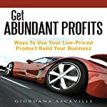 Get Abundant Profits: Ways to Use Your Low-Priced Product Build Your Business | Giordana Sackville