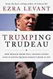 img - for Trumping Trudeau: How Donald Trump will change Canada even if Justin Trudeau doesn't know it yet book / textbook / text book