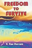 Freedom to Survive, E. Rae Harcum, 1577332504