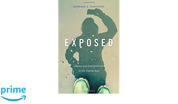 Exposed: Desire and Disobedience in the Digital Age: Amazon.es: Bernard E. Harcourt: Libros en idiomas extranjeros