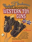 Collecting Western Toy Guns by  Jim Schleyer in stock, buy online here