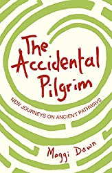 The Accidental Pilgrim: New Journeys on Ancient Pathways