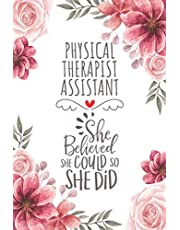 Physical Therapist Assistant She Believed She Could So She Did: Blank Lined Journal/Notebook for Physical Therapist Assistant, Physical Therapy Assistant Practitioner, Perfect Physical Therapist Assistant Gifts for Women, Mother's Day and Christmas