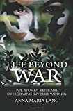 img - for Life Beyond War: For women veterans overcoming invisible wounds book / textbook / text book