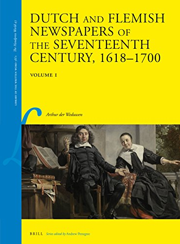 Dutch and Flemish Newspapers of the Seventeenth Century, 1618-1700 (2 Vols.) (Library of the Written Word: The Handpress World, 43) (English and Dutch Edition)