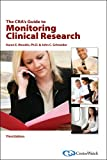 The CRA's Guide to Monitoring Clinical Research, Karen E. Woodin, Ph.D., John C. Schneider, 1930624603