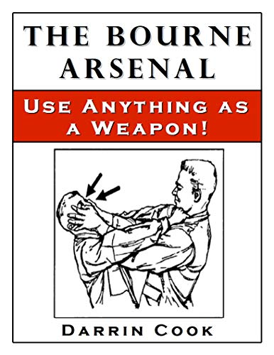 The Bourne Arsenal: Use Anything as a Weapon by [COOK, DARRIN]