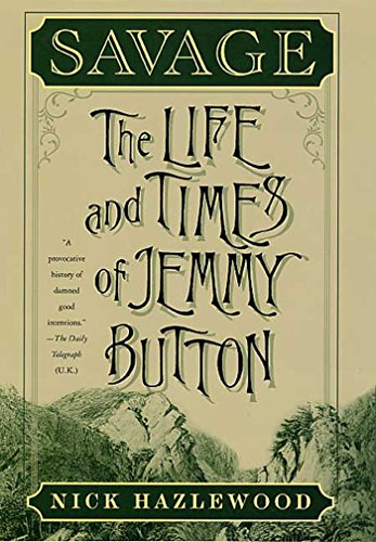 Savage: The Life and Times of Jemmy Button por Nick Hazlewood