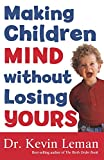 Making Children Mind without Losing Yours by Dr. Kevin Leman (1-Feb-2005) Paperback