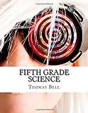 Fifth Grade Science, Thomas Bell, 1499273231