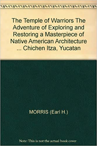 Download THE TEMPLE OF THE WARRIORS - The adventure of Exploring and Restoring a Masterpiece of Native American Architecture in the Ruined Maya City of Chichen Itza, Yucatan PDF, azw (Kindle), ePub, doc, mobi