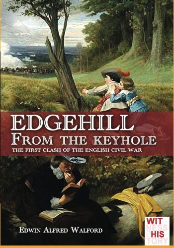 Edgehill from the keyhole: The first clash of the English Civil War (Witness to history) (Volume 6) (Oliver Cromwell And The New Model Army)