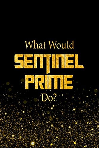 Download What Would Sentinel Prime Do?: Designer Notebook For Fans Of The Transformers pdf epub